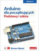 Arduino dla początkujących. Podstawy i szkice. Wydanie II